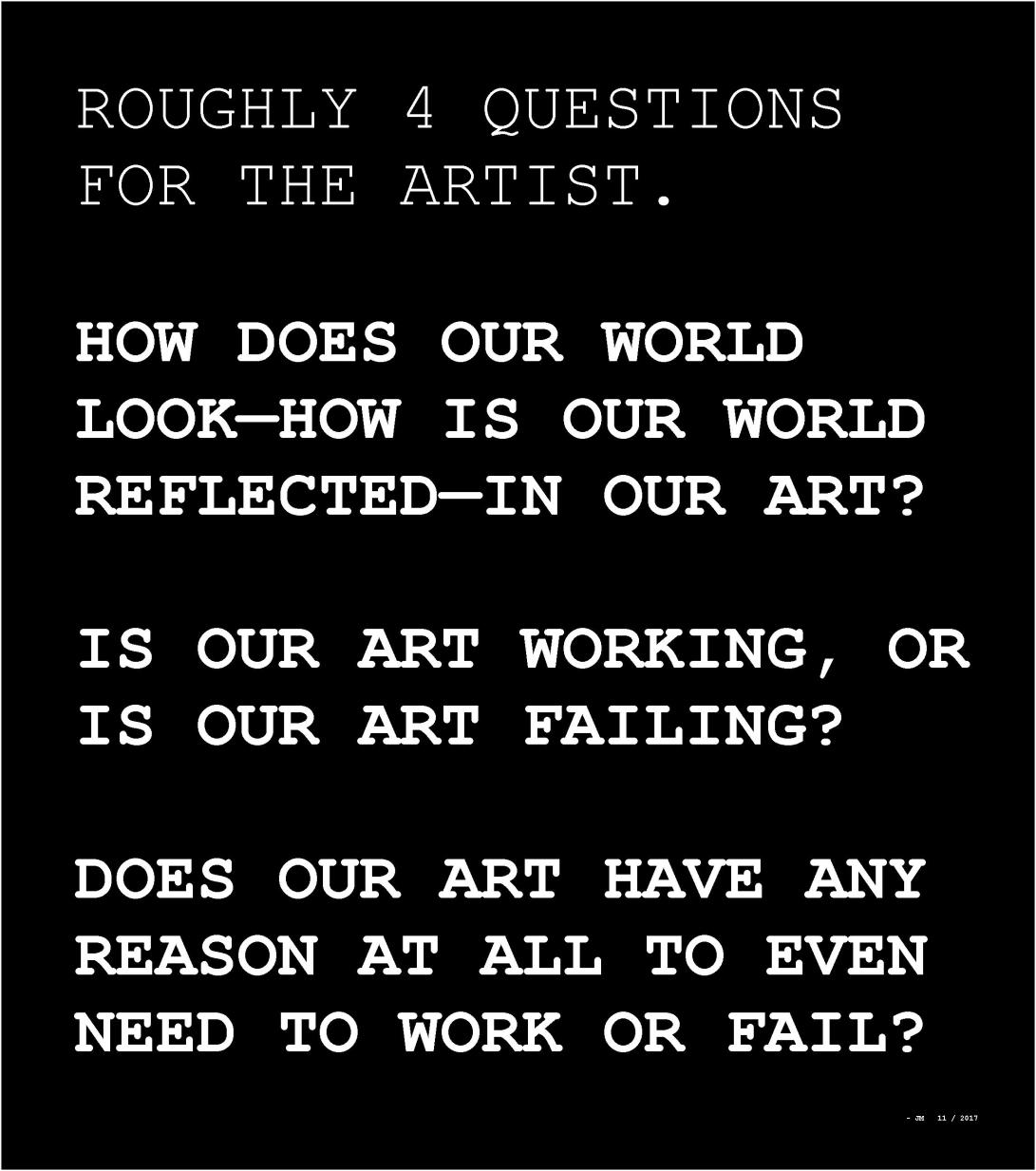 Roughly 4 questions for the artist. JM 11.2017